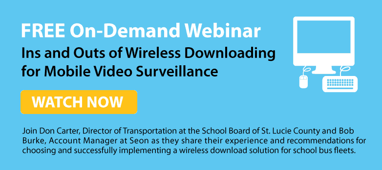Click to watch a free webinar with Don Carter, director of transportation at the School Board of Saint Lucie County, and Bob Burke, account manager at Seon, as they share their experience and recommendations for choosing and successfully implementing a wireless download solution for school bus operations.